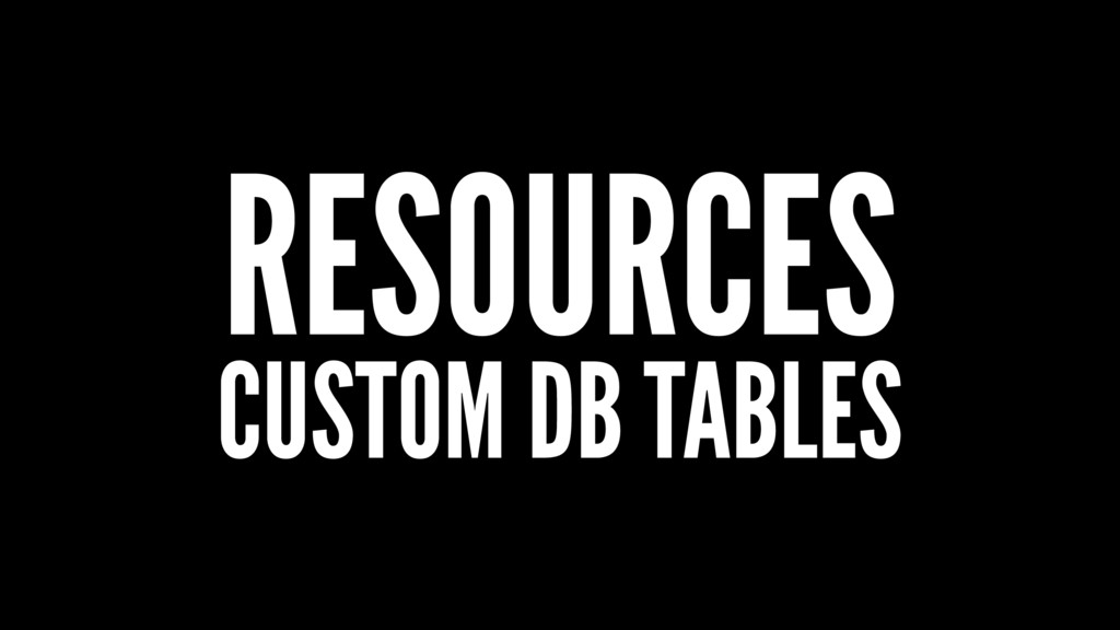 RESOURCES CUSTOM DB TABLES
