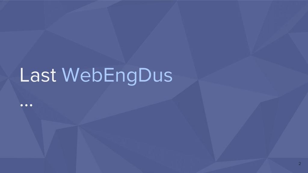 Last WebEngDus … 2