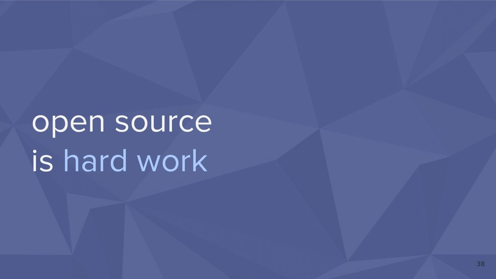 38 open source is hard work