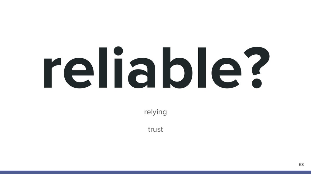 reliable? 63 relying trust