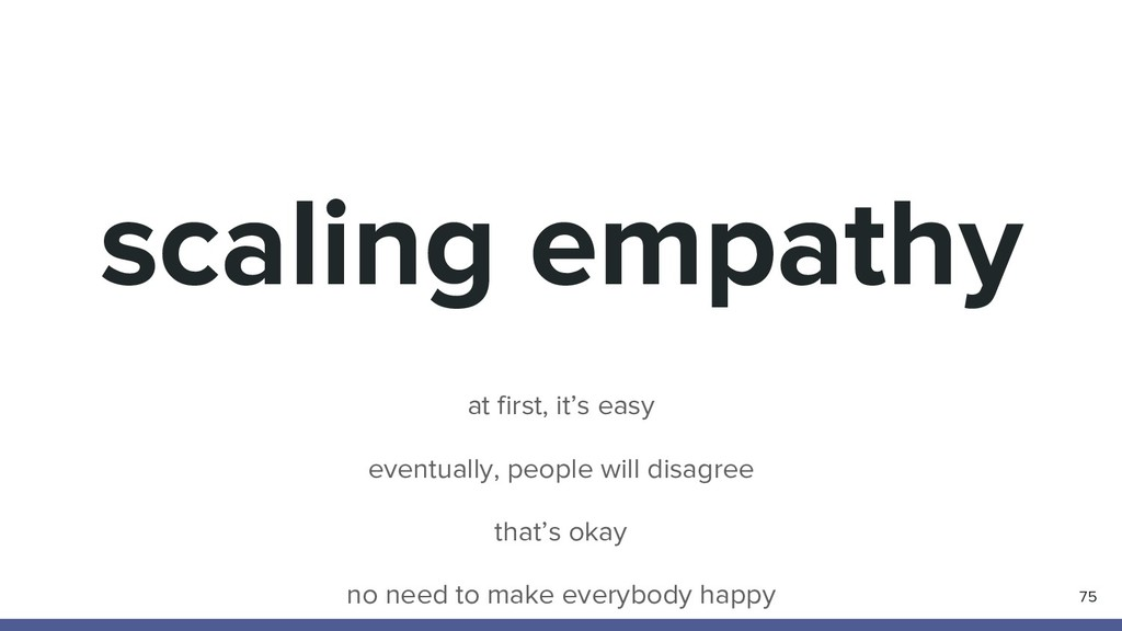 scaling empathy 75 at first, it's easy eventual...