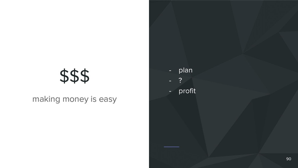 $$$ 90 making money is easy - plan - ? - profit