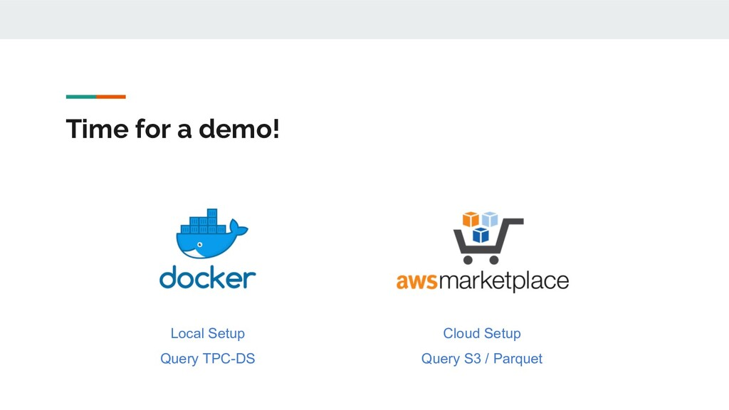 Time for a demo! Local Setup Query TPC-DS Cloud...