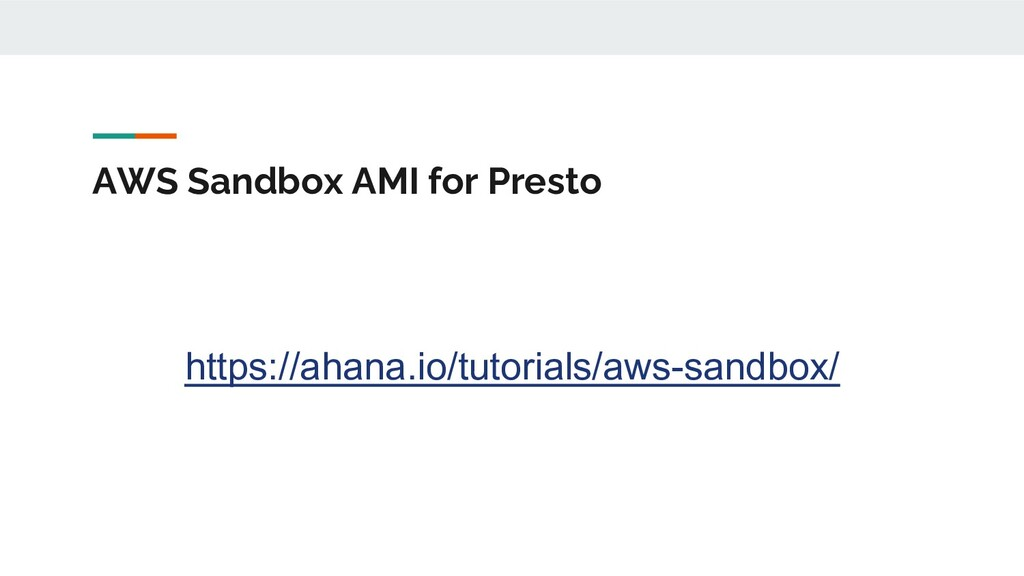 AWS Sandbox AMI for Presto https://ahana.io/tut...