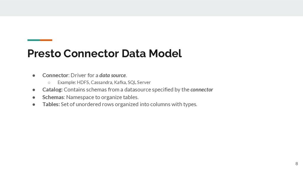 Presto Connector Data Model ● Connector: Driver...