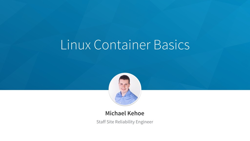 Linux Container Basics Michael Kehoe Staff Site...