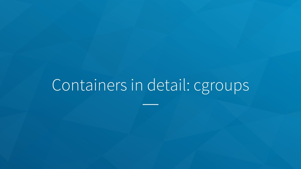 Containers in detail: cgroups