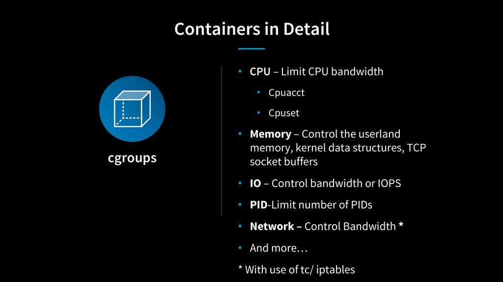 cgroups • CPU – Limit CPU bandwidth • Cpuacct •...