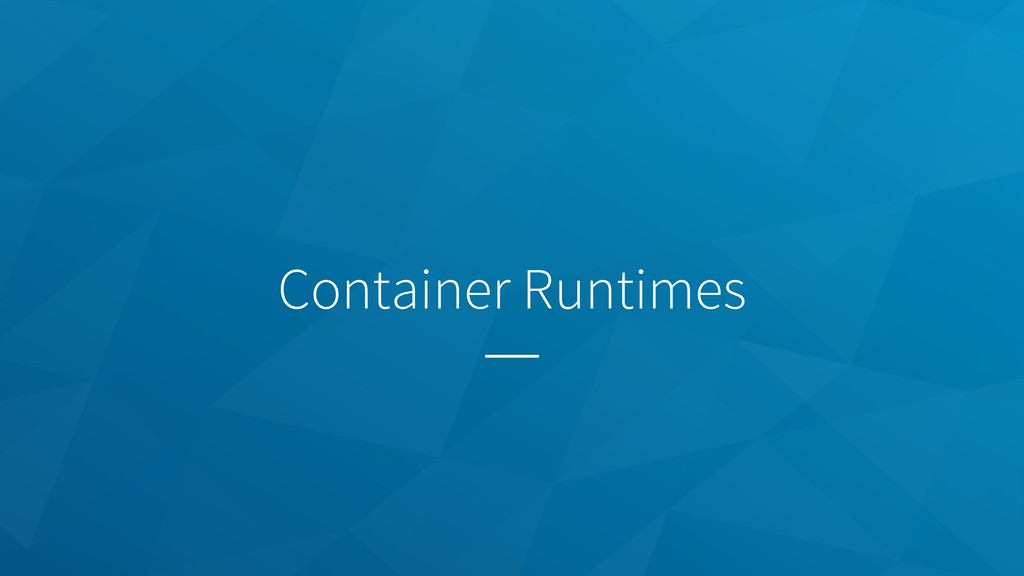 Container Runtimes