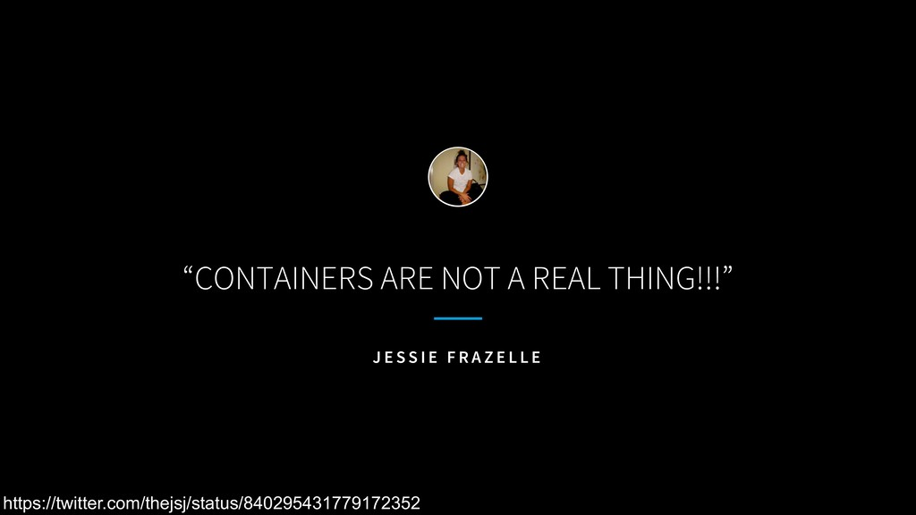 """CONTAINERS ARE NOT A REAL THING!!!"" J E S S I ..."