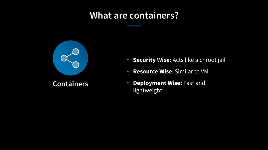 Containers • Security Wise: Acts like a chroot ...