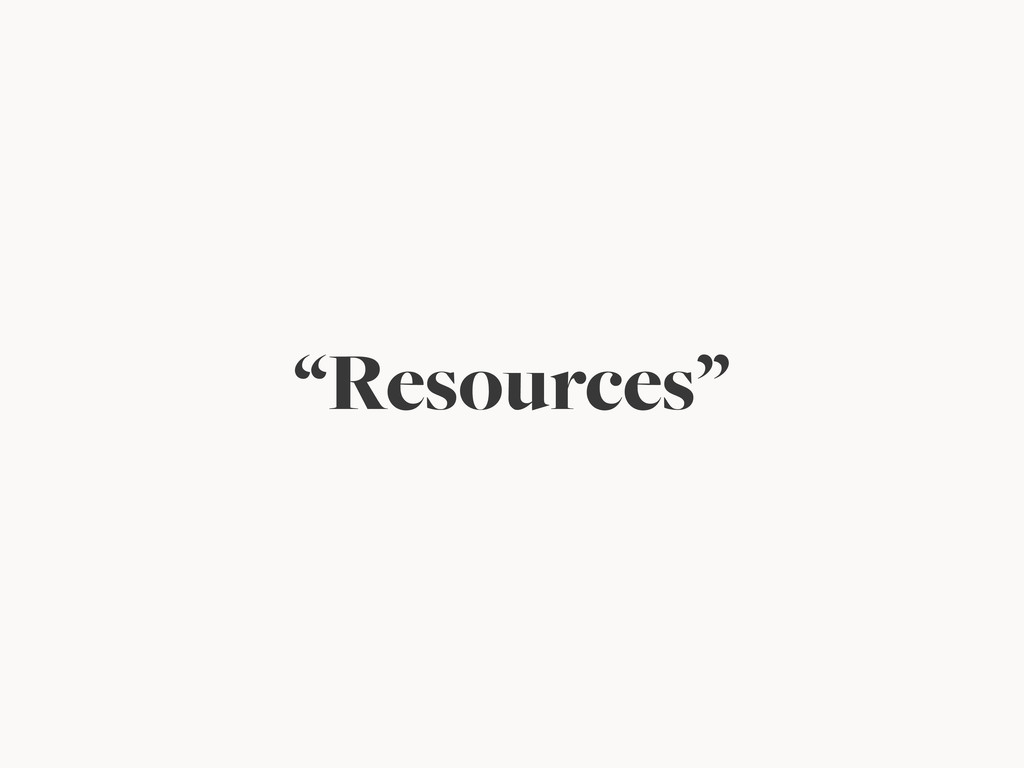 """Resources"""