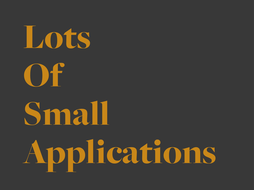 Lots Of Small Applications