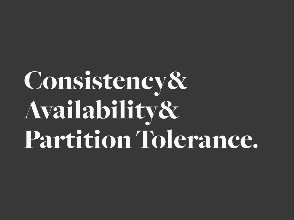 Consistency& Availability& Partition Tolerance.