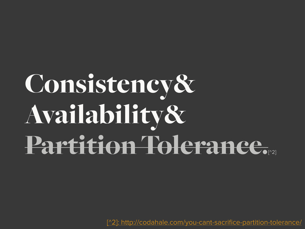 Consistency& Availability& Partition Tolerance....