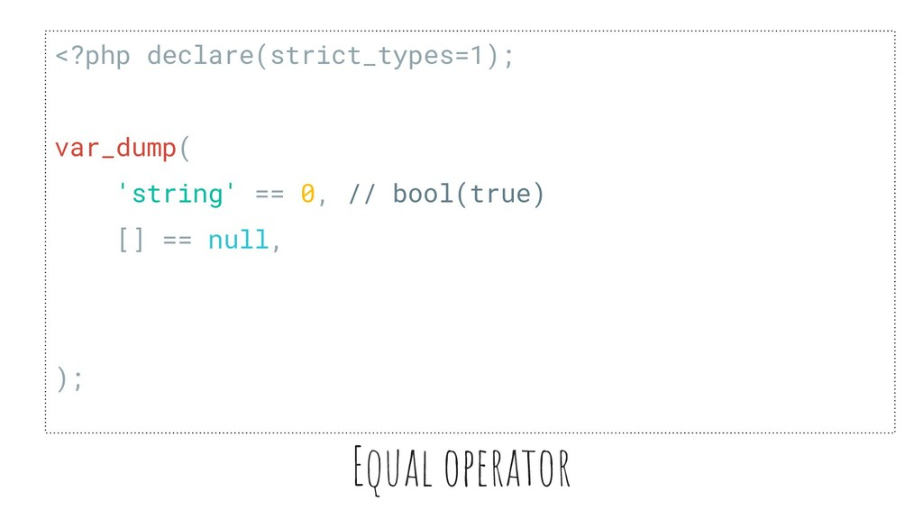Equal operator <?php declare(strict_types=1);ph...