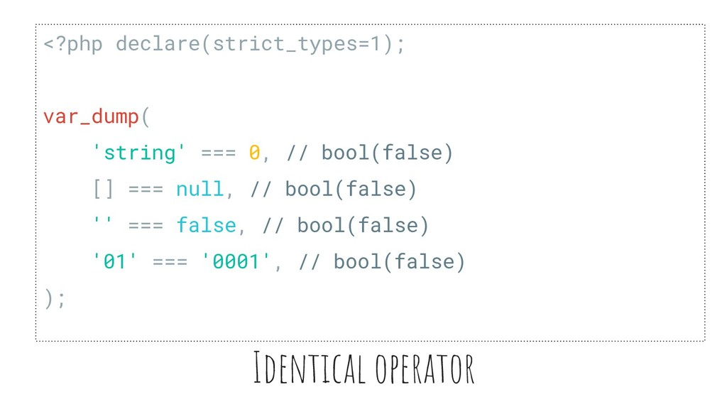 Identical operator <?php declare(strict_types=1...