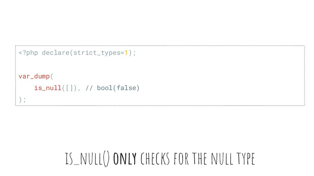 is_null() only checks for the null type <?php d...