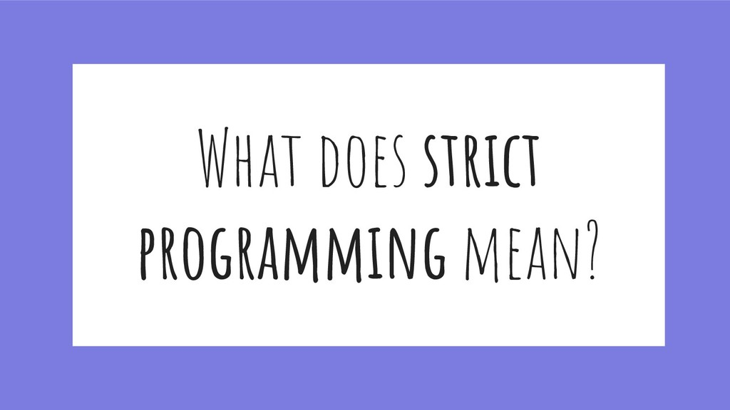 What does strict programming mean?