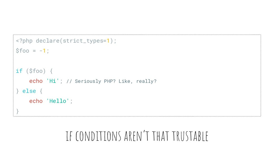 if conditions aren't that trustable <?php decla...