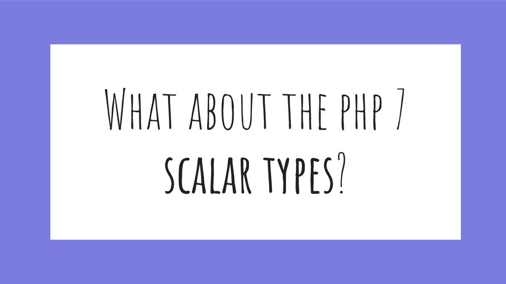 What about the php 7 scalar types?