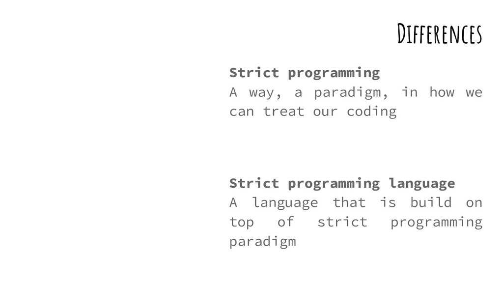 Differences Strict programming A way, a paradig...