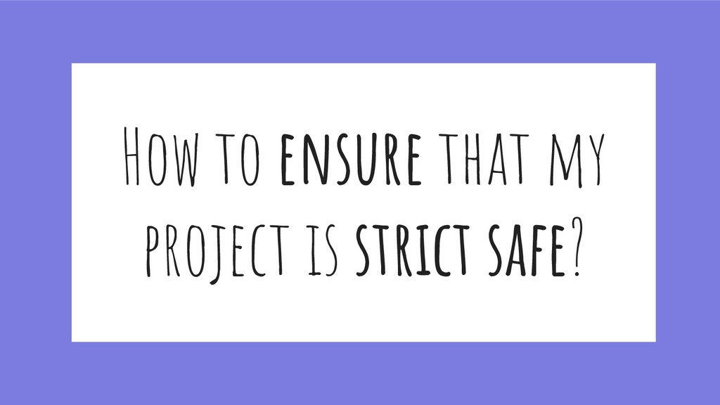 How to ensure that my project is strict safe?