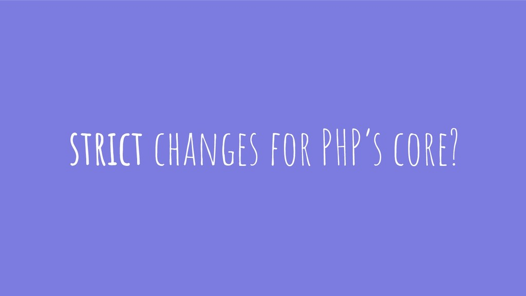 strict changes for PHP's core?
