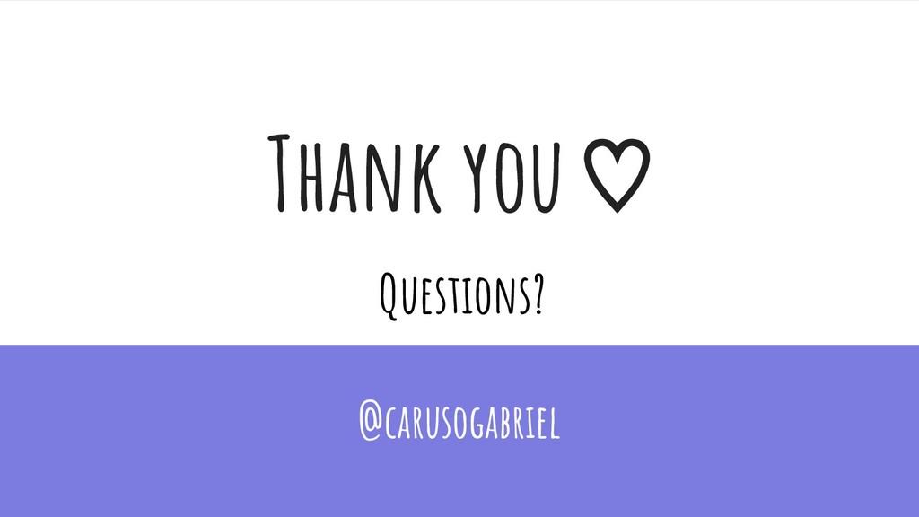 Thank you ♡ Questions? @carusogabriel