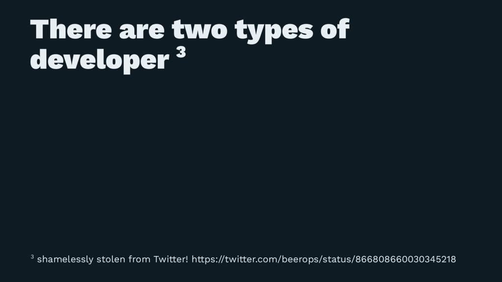 There are two types of developer 3 3 shamelessl...