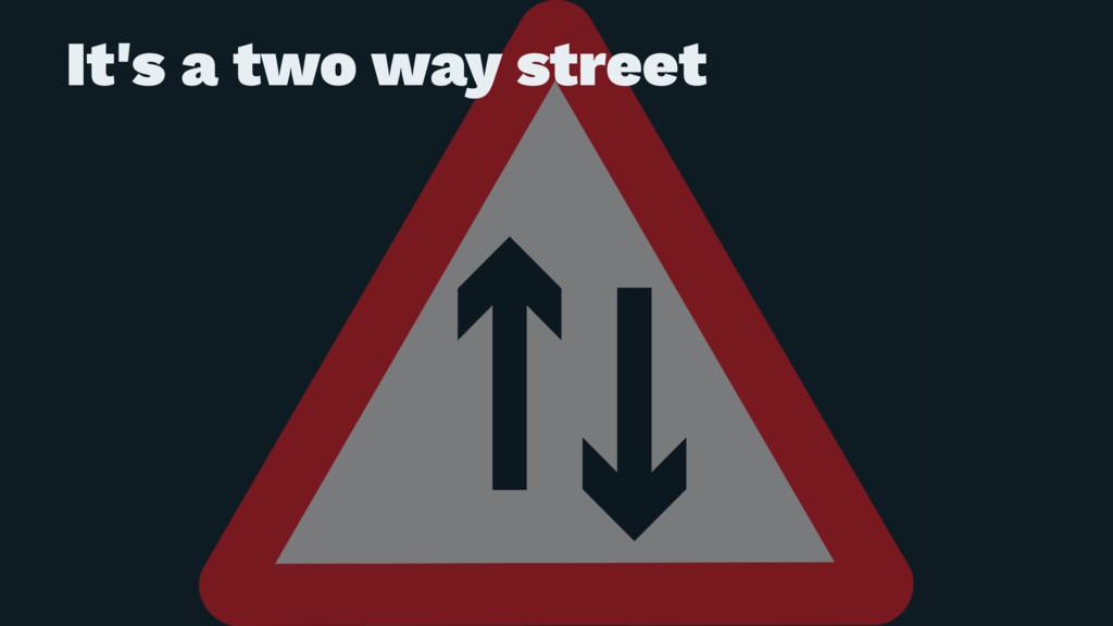 It's a two way street