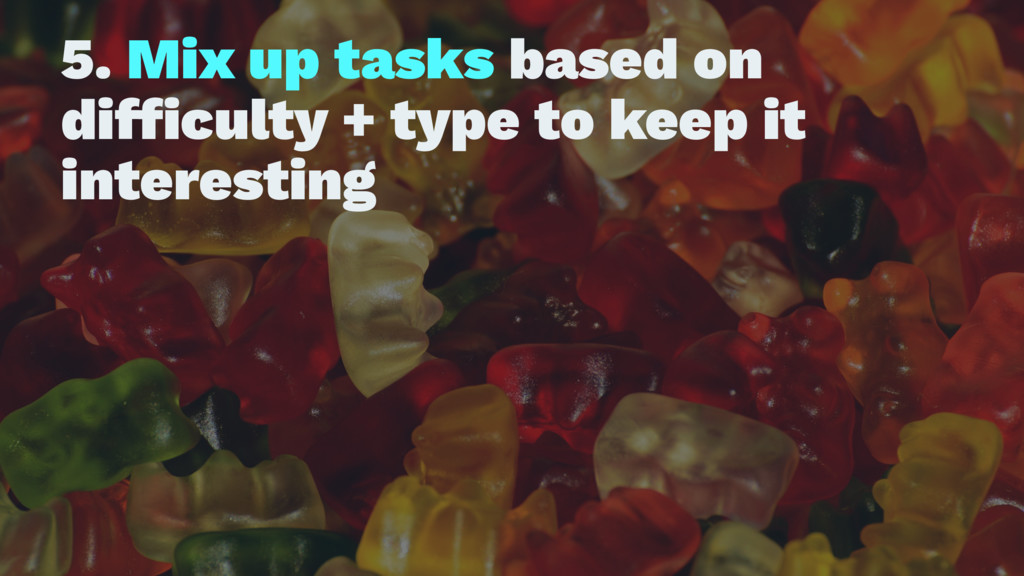 5. Mix up tasks based on difficulty + type to ke...