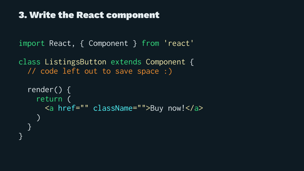 3. Write the React component import React, { Co...