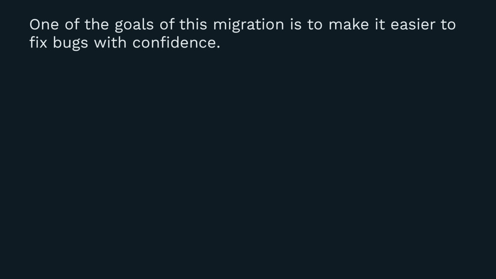 One of the goals of this migration is to make i...