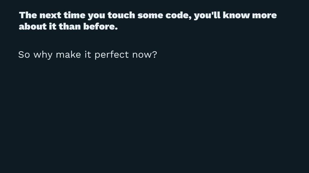 The next time you touch some code, you'll know ...