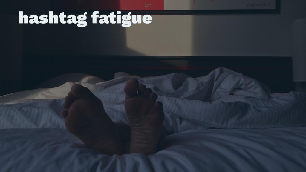 hashtag fatigue