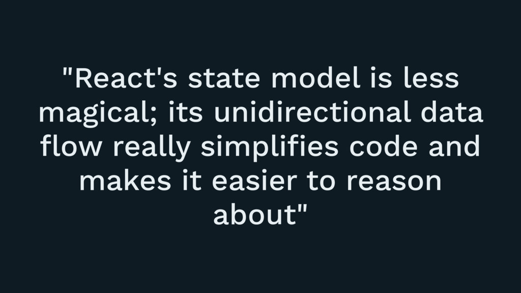"""""""React's state model is less magical; its unidi..."""