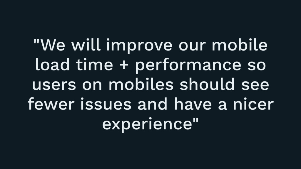 """""""We will improve our mobile load time + perform..."""