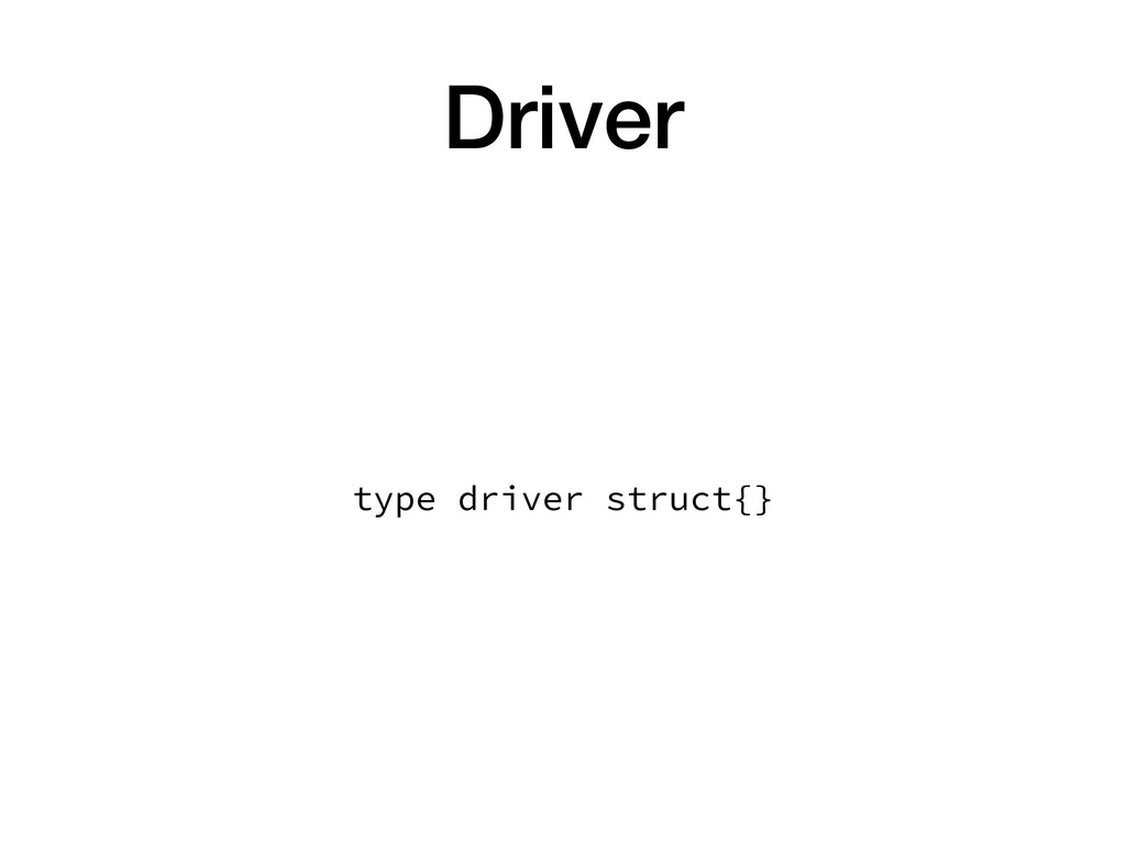 Driver type driver struct{}