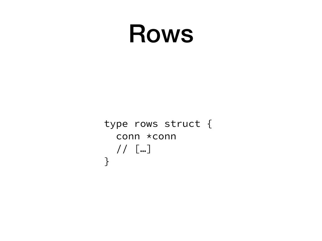 Rows type rows struct { conn *conn // […] }