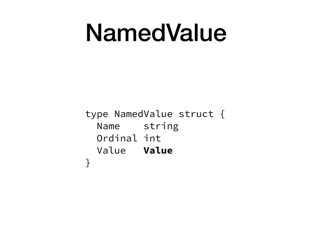 NamedValue type NamedValue struct { Name strin...
