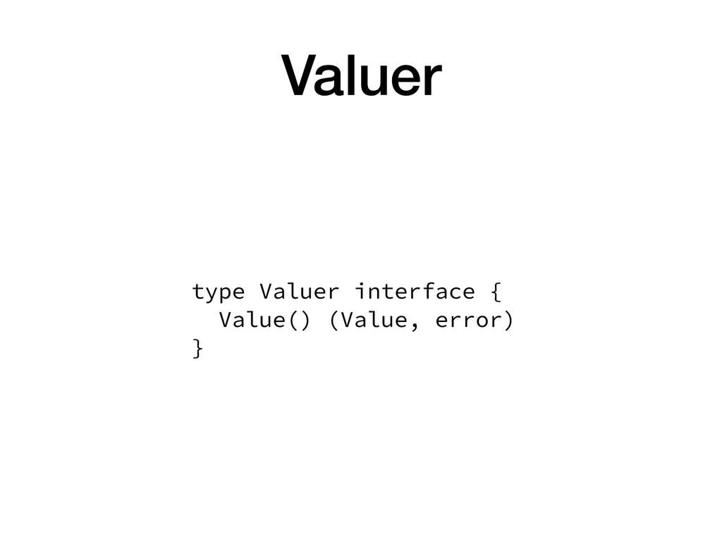 Valuer type Valuer interface { Value() (Value,...