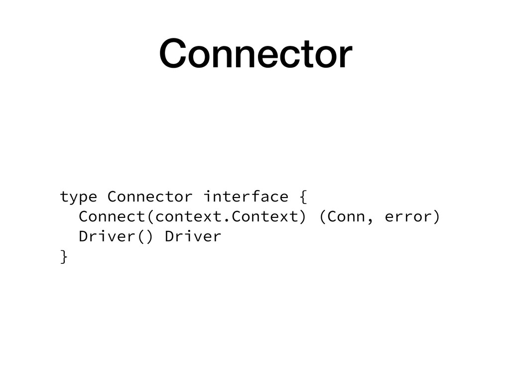 Connector type Connector interface { Connect(c...
