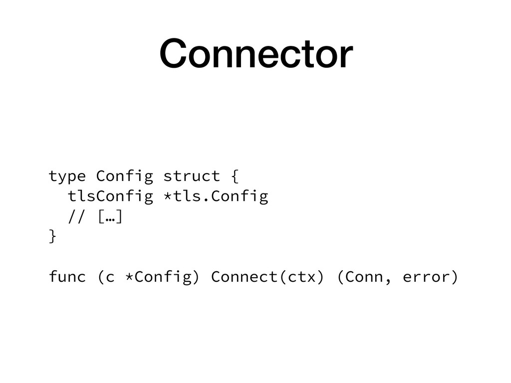 Connector type Config struct { tlsConfig *tls....