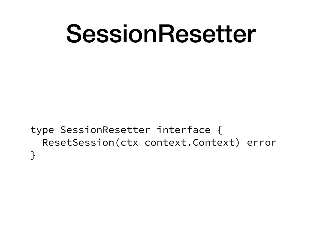 SessionResetter type SessionResetter interface ...