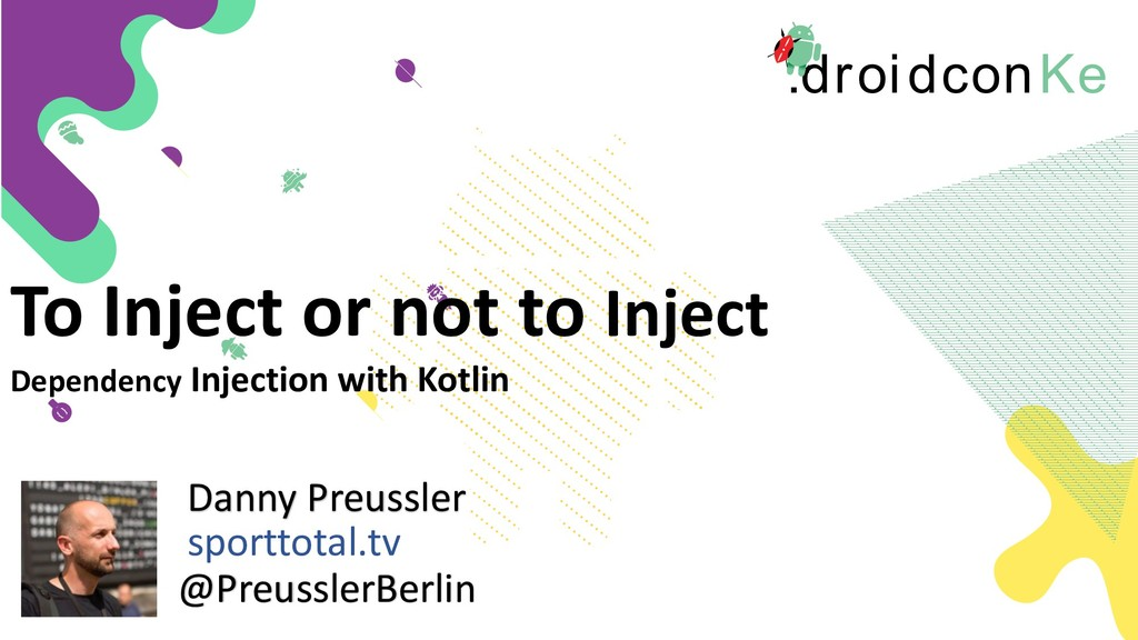 .droidconKe To Inject or not to Inject Dependen...