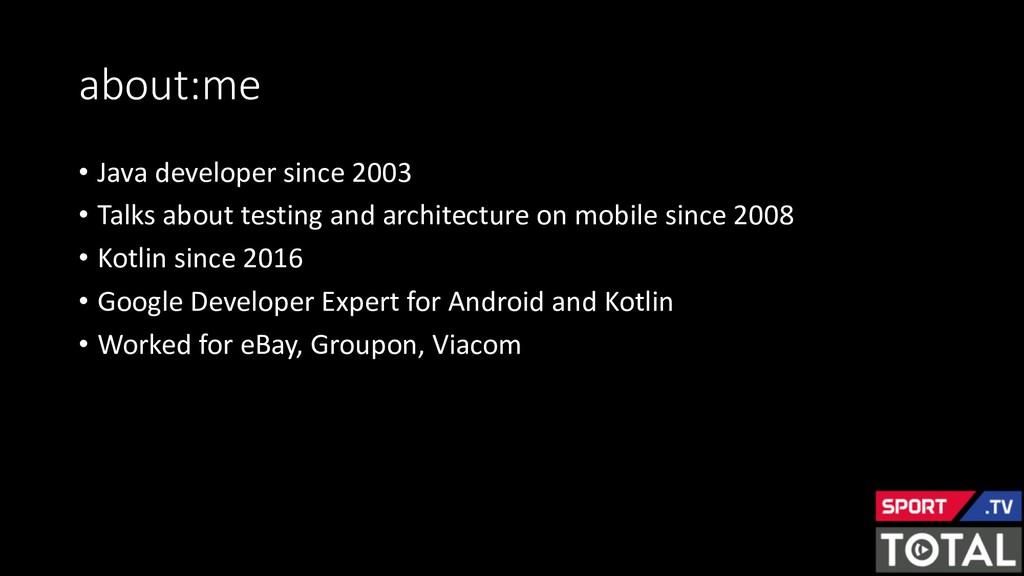 about:me • Java developer since 2003 • Talks ab...