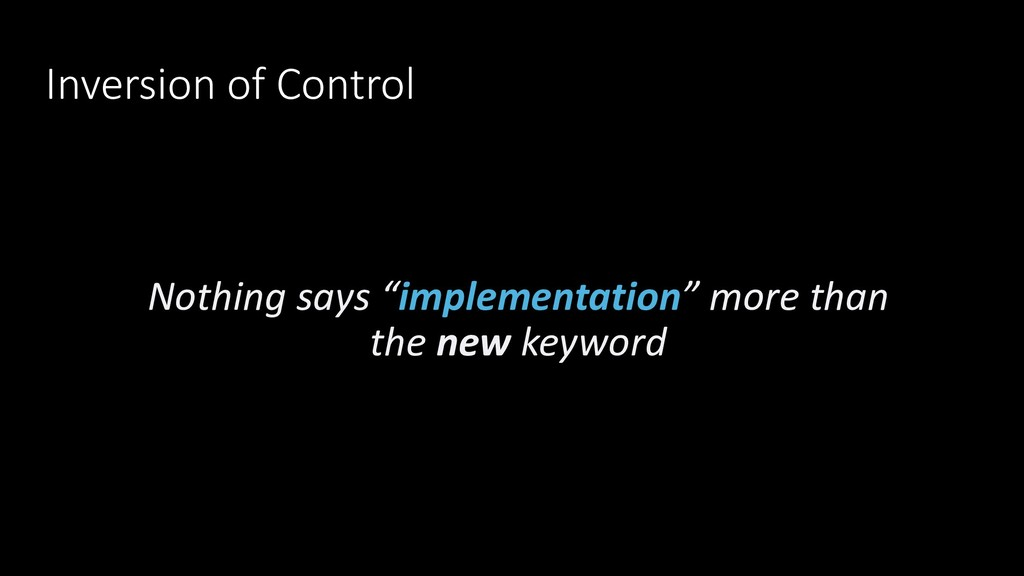 """Inversion of Control Nothing says """"implementati..."""