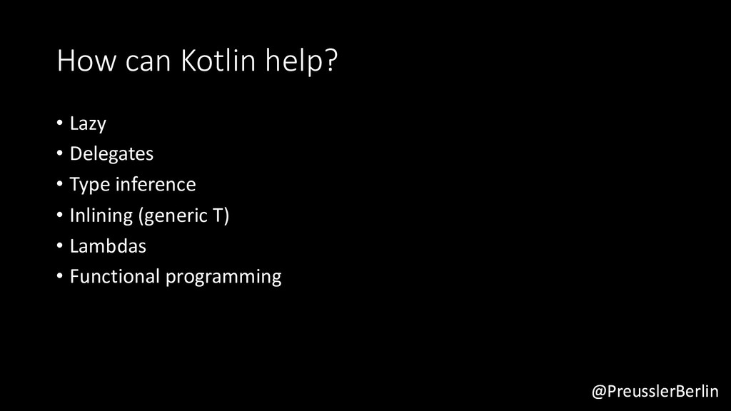 @PreusslerBerlin How can Kotlin help? • Lazy • ...