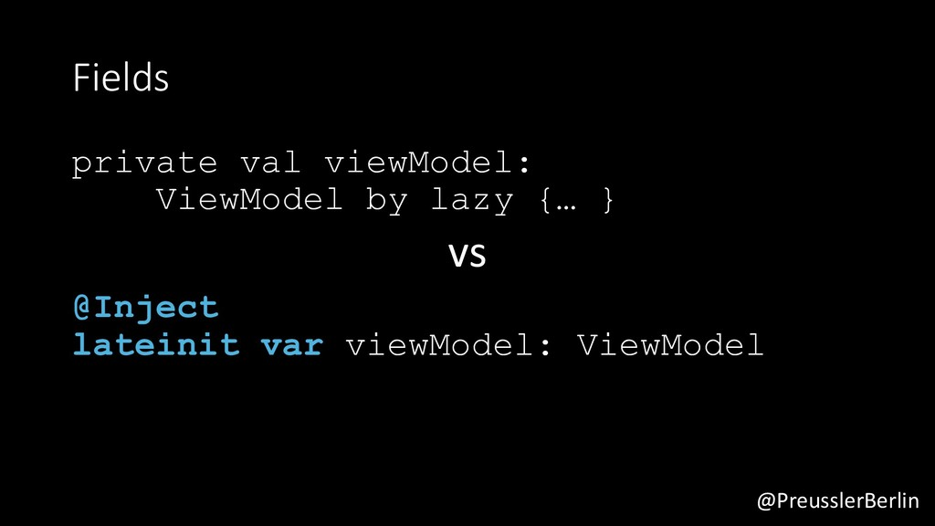 @PreusslerBerlin Fields private val viewModel: ...